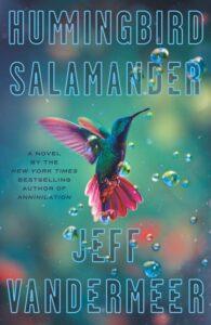 Hummingbird Salamander_Jeff VanderMeer