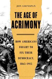 Jon Grinspan_the Age of Acrimony