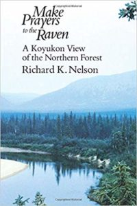 Richard K. Nelson, Make Prayers to the Raven A Koyukon View of the Northern Forest