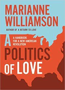 A Politics of Love A Handbook for a New American Revolution Marianne Williamson