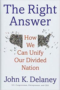 The Right Answer How We Can Unify Our Divided Nation by John K. Delaney