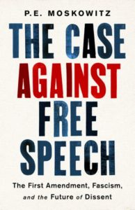 The Case Against Free Speech P. E. Moskowitz
