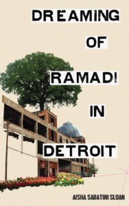 Dreaming of Ramadi in Detroit by Aisha Sabatini Sloan