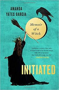 Initiated Memoir of a Witch by Amanda Yates Garcia