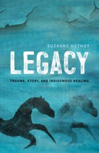 Legacy Trauma, Story, and Indigenous Healing by Suzanne Methot