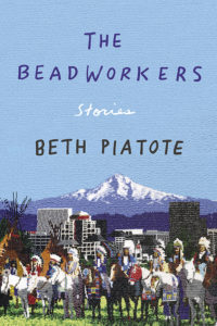 The Beadworkers by Beth Piatote