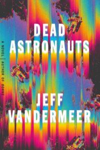 Dead Astronauts Jeff VanderMeer