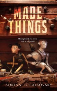 Made Things by Adrian Tchaikovsky