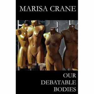Our Debatable Bodies Marisa Crane