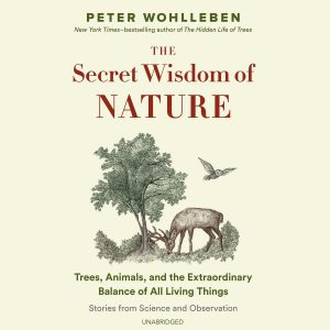 The Secret Wisdom of Nature Peter Wohlleben