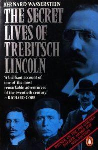 The Secret Lives of Trebitsch Lincoln by Bernard Wasserstein