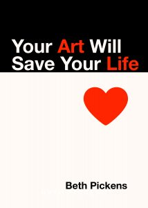 your art will save your life_beth pickens
