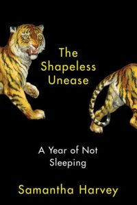 The Shapeless Unease Samantha Harvey