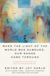 When the Light of the World Was Subdued, Our Songs Came Through Joy Harjo