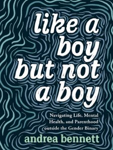 like a boy but not a boy andrea bennett