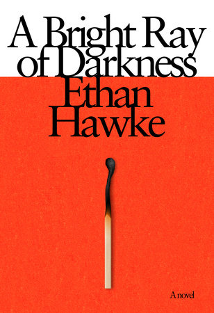 A Bright Ray of Darkness Ethan Hawke
