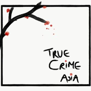 True Crime Asia Podcast