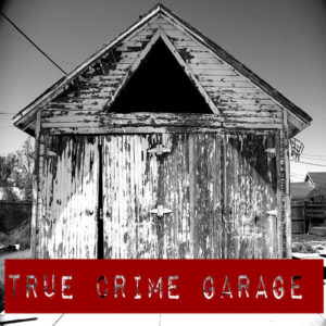 True Crime Garage Podcast