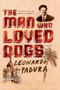 Leonardo Padura The Man Who Loved Dogs
