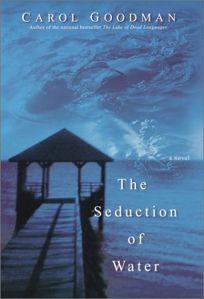 Carol Goodman, The Seduction of Water